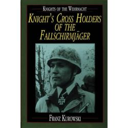 Knights of the Wehrmacht, Knight's Cross Holders of the Fallschirmjager by Franz Kurowski, 9780887407499.
