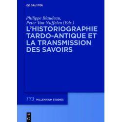 L Historiographie Tardo-Antique Et La Transmission Des Savoirs, Millennium-Studien / Millennium Studies by Philippe Blaudeau, 9783110409246.