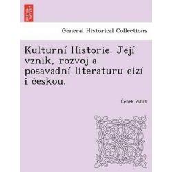 Kulturn Historie. Jej Vznik, Rozvoj a Posavadn Literaturu Ciz I Eskou. by En K Z Brt, 9781249018858.