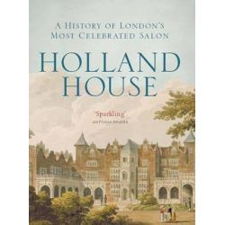 Holland House, A History of London's Most Celebrated Salon by Linda Kelly, 9781784530822.