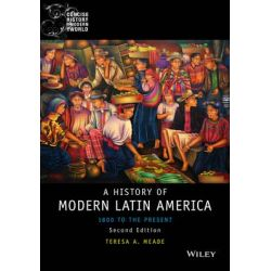 History of Modern Latin America, 1800 to the Present by Teresa A. Meade, 9781118772485.