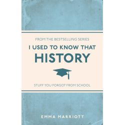 I Used to Know That, History by Emma Marriott, 9781782434481.