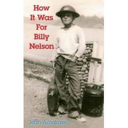 How It Was for Billy Nelson by Jean Ameluxen, 9780989021500.