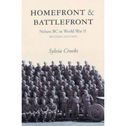 Homefront and Battlefront, Nelson BC in World War II by Sylvia Crooks, 9781894694384.