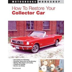 How to Restore Your Collector Car, Motorbooks Workshop by Tom Brownell, 9780760305928.