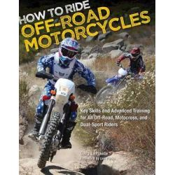 How to Ride Off-road Motorcycles, Techniques for Beginners to Advanced Riders by Gary LaPlante, 9780760342732.