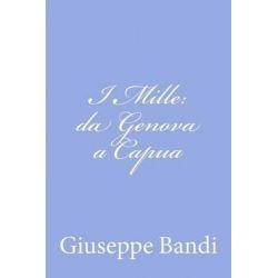 I Mille, Da Genova a Capua by Giuseppe Bandi, 9781478165484.
