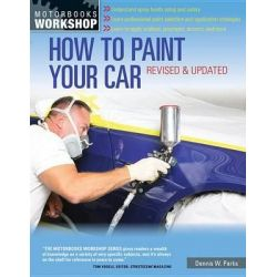 How to Paint Your Car, Motorbooks Workshop by Dennis W. Parks, 9780760343883.
