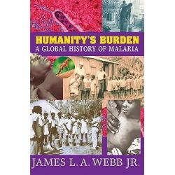 Humanity's Burden, A Global History of Malaria by James L. A. Webb, 9780521670128.