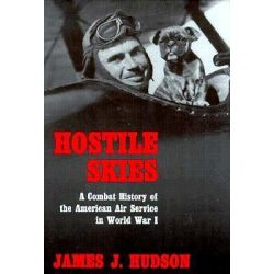 Hostile Skies, Combat History of the American Air Service in World War I by James J. Hudson, 9780815604655.