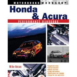 Honda & Acura Perfomance Handbook, Motorbooks Workshop by Mike Ancas, 9780760317808.