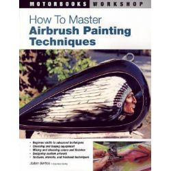 How to Master Airbrush Painting Techniques, Motorbooks Workshop by JoAnn Bortles, 9780760323991.