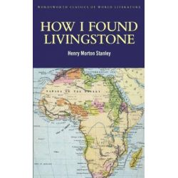 How I Found Livingstone, Wordsworth Classics of World Literature by Henry Morton Stanley, 9781840226485.