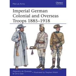 Imperial German Colonial and Overseas Troops, 1885-1918, Men-at-Arms by Alejandro De Quesada, 9781780961644.