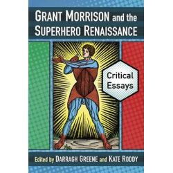 Grant Morrison and the Superhero Renaissance, Critical Essays by Darragh Greene, 9780786478101.