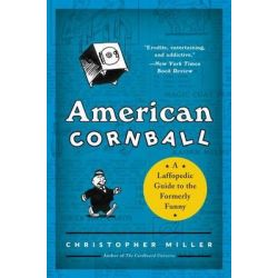 American Cornball, A Laffopedic Guide to the Formerly Funny by Christopher Miller, 9780062225184.