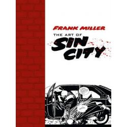 The Art of Sin City, Sin City by Frank Miller, 9781616552473.