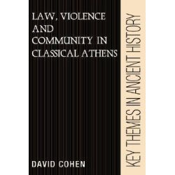 Law, Violence, and Community in Classical Athens, Key Themes in Ancient History by David Cohen, 9780521388375.
