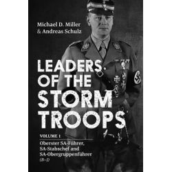 Leaders of the Storm Troops: Volume 1, Oberster SA-Fuhrer, SA-Stabschef and SA-Obergruppenfuhrer (B-J) by Michael D. Miller, 9781909982871.