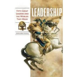 Leadership : Fifty Great Leaders and the Worlds They Made, Fifty Great Leaders and the Worlds They Made by Mark Robert Polelle, 9780313348143.