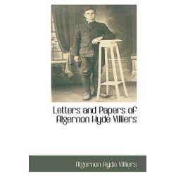 Letters and Papers of Algernon Hyde Villiers by Algernon Hyde Villiers, 9781110816156.
