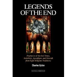 Legends of the End, Prophecies of the End Times, Antichrist, Apocalypse, and Messiah from Eight Religious Traditions by Charles Upton, 9781597310215.