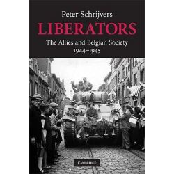 Liberators, The Allies and Belgian Society, 1944-1945 by Peter Schrijvers, 9780521514828.