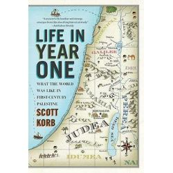 Life in Year One, What the World Was Like in First-century Palestine by Scott Korb, 9781594485039.