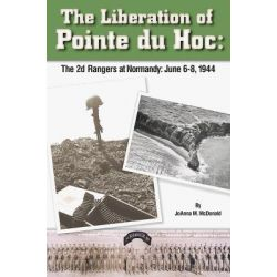 Liberation of Pointe Du Hoc, 2nd Rangers at Normandy: June 6-8, 1944 by Joanna McDonald, 9781888967067.