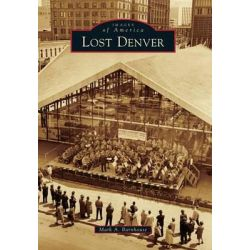 Lost Denver, Images of America by Mark A Barnhouse, 9781467132916.