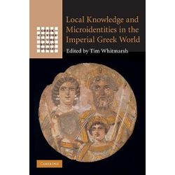 Local Knowledge and Microidentities in the Imperial Greek World, Greek Culture in the Roman World by Tim Whitmarsh, 9780521761468.