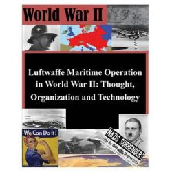 Luftwaffe Maritime Operations in World War II - Thought, Organization and Technology by Air University Press, 9781497498334.