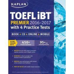 Kaplan TOEFL Ibt Premier with 4 Practice Tests, Book + CD + Online + Mobile by Kaplan, 9781625233417.