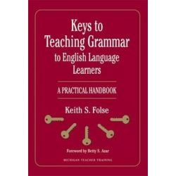 Keys to Teaching Grammar to English Language Learners: Michigan Teacher Training, A Practical Handbook by Keith S. Folse, 9780472032204.