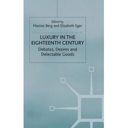 Luxury in the Eighteenth Century, Debates, Desires and Delectable Goods by Maxine Berg, 9780333963821.