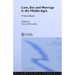 Love, Sex and Marriage in the Middle Ages, A Sourcebook by Conor McCarthy, 9780415307451.