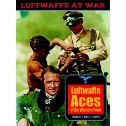 Luftwaffe Aces of the Western Front, Luftwaffe at war by Robert Michulec, 9781853674860.