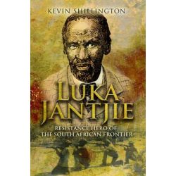 Luka Jantjie, Resistance Hero of the South African Frontier by Kevin Shillington, 9780952065128.