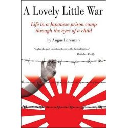Lovely Little War, Life in a Japanese Prison Camp Through the Eyes of a Child by Angus Lorenzen, 9781933909134.