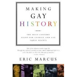 Making Gay History : The Half-Century Fight for Lesbian and Gay Equal Rights, The Half-Century Fight for Lesbian and Gay Equal Rights by Eric Marcus, 9780060933913.