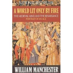 Manchester, A World Lit Only by Fire by William Manchester, 9780316545563.