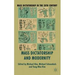 Mass Dictatorship and Modernity, Mass Dictatorship in the 20th Century by Michael Kim, 9781137304322.