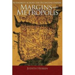 Margins and Metropolis, Authority Across the Byzantine Empire by Judith Herrin, 9780691166629.