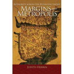 Margins and Metropolis, Authority Across the Byzantine Empire by Judith Herrin, 9780691153018.