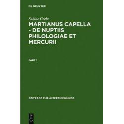 Martianus Capella - de Nuptiis Philologiae Et Mercurii, Beitrage Zur Altertumskunde by Sabine Grebe, 9783598776687.