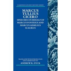 Marcus Tullius Cicero, Speeches on Behalf of Marcus Fonteius and Marcus Aemilius Scaurus: Translated with Introduction and Commentary by Andrew R. Dyck, 9780199590063.