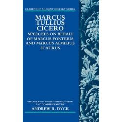 Marcus Tullius Cicero, Speeches on Behalf of Marcus Fonteius and Marcus Aemilius Scaurus: Translated with Introduction and Commentary by Andrew R. Dyck, 9780199590056.