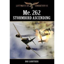 Me.262 - Stormbird Ascending by Bob Carruthers, 9781781581117.