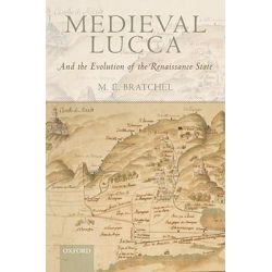 Medieval Lucca, And the Evolution of the Renaissance State by M.E. Bratchel, 9780199542901.