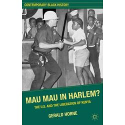 Mau Mau in Harlem?, The U.S. and the Liberation of Kenya by Gerald Horne, 9780230339026.